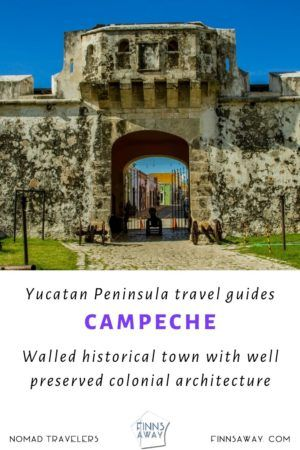 Campeche in Yucatan Peninsula, Mexico, is famous for a walled historical center with colonial architecture | FinnsAway Travel Blog
