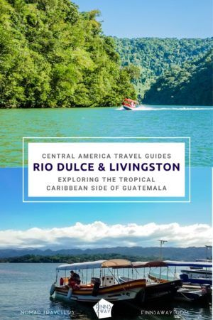 Travel guide to Rio Dulce and Livingston in the Caribbean side of Guatemala | FinnsAway Travel Blog
