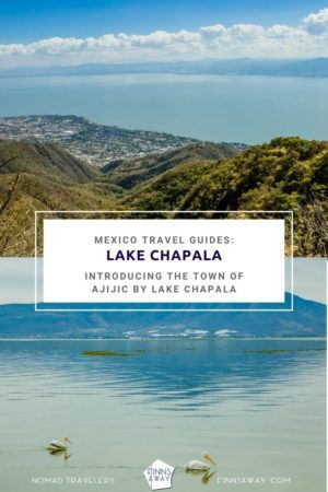 Ajijic and Lake Chapala | FinnsAway Travel Blog